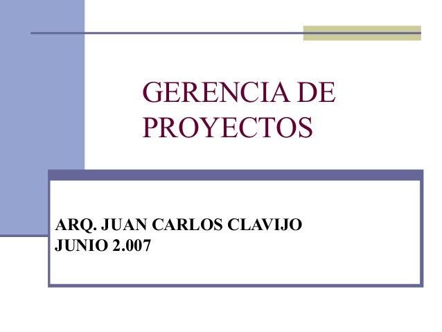 GERENCIA DE        PROYECTOSARQ. JUAN CARLOS CLAVIJOJUNIO 2.007