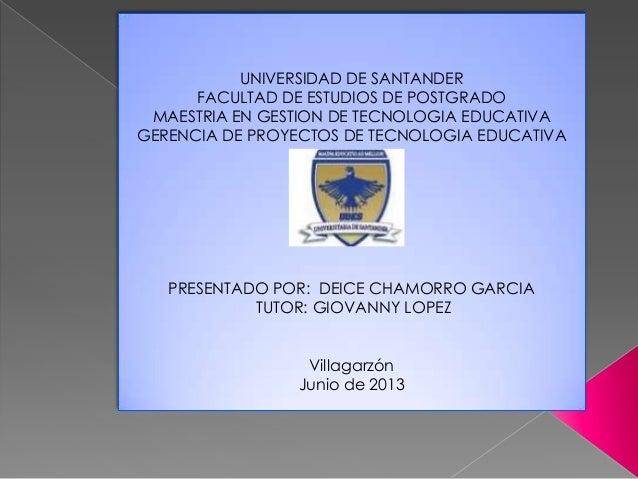 UNIVERSIDAD DE SANTANDERFACULTAD DE ESTUDIOS DE POSTGRADOMAESTRIA EN GESTION DE TECNOLOGIA EDUCATIVAGERENCIA DE PROYECTOS ...