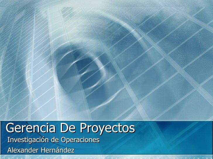Gerencia De Proyectos Investigación de Operaciones Alexander Hernández
