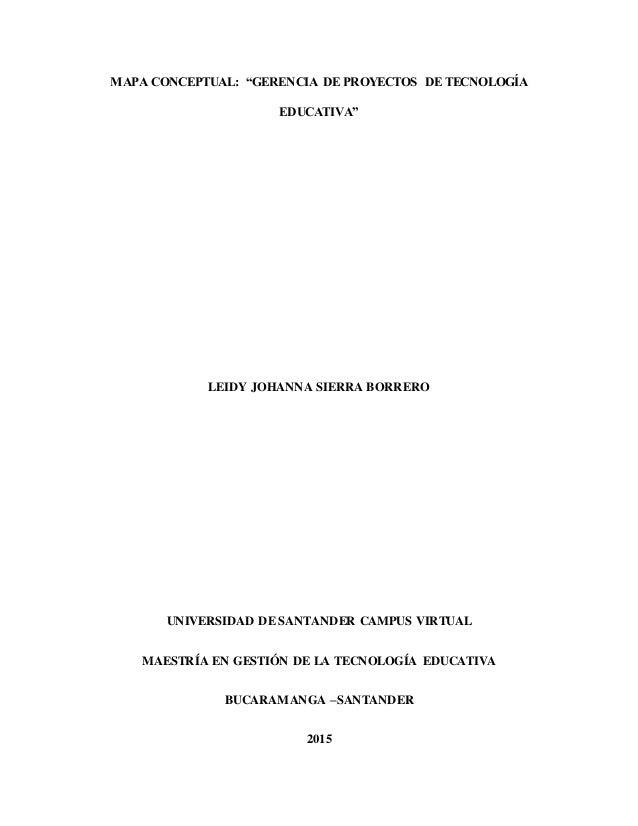"""MAPA CONCEPTUAL: """"GERENCIA DE PROYECTOS DE TECNOLOGÍA EDUCATIVA"""" LEIDY JOHANNA SIERRA BORRERO UNIVERSIDAD DE SANTANDER CAM..."""
