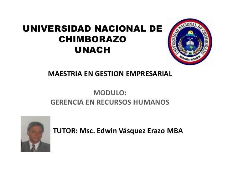 UNIVERSIDAD NACIONAL DE      CHIMBORAZO         UNACH    MAESTRIA EN GESTION EMPRESARIAL               MODULO:    GERENCIA...