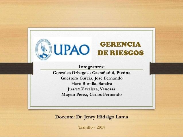 GERENCIA DE RIESGOS Integrantes: Gonzales Orbegoso Gastañadui, Pierina Guerrero Garcia, Jose Fernando Haro Bonilla, Sandra...