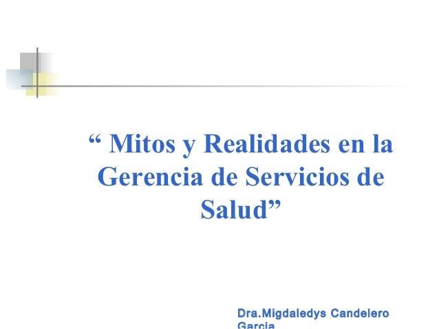 """Dra.Migdaledys Candelero """" Mitos y Realidades en la Gerencia de Servicios de Salud"""""""