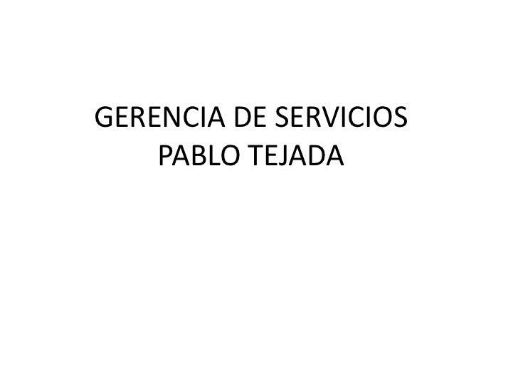 GERENCIA DE SERVICIOS    PABLO TEJADA