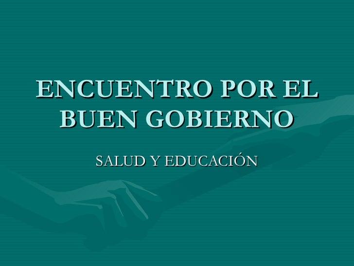 ENCUENTRO POR EL BUEN GOBIERNO SALUD Y EDUCACIÓN