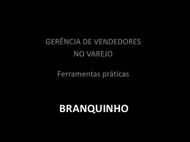 GERÊNCIA DE VENDEDORES<br />NO VAREJOFerramentas práticas<br />BRANQUINHO<br />
