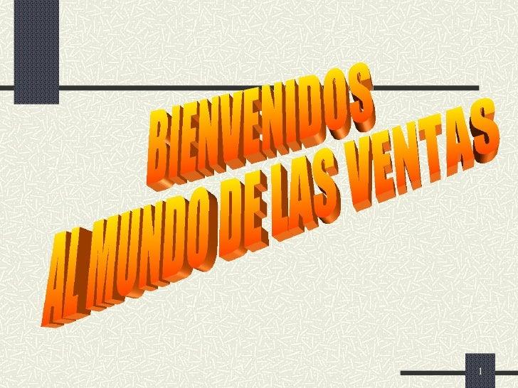 BIENVENIDOS AL MUNDO DE LAS VENTAS