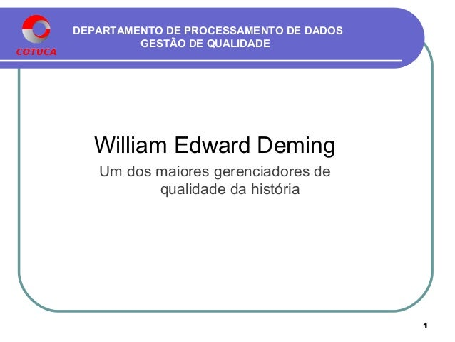 DEPARTAMENTO DE PROCESSAMENTO DE DADOS GESTÃO DE QUALIDADE William Edward Deming Um dos maiores gerenciadores de qualidade...
