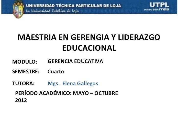 MAESTRIA EN GERENGIA Y LIDERAZGO           EDUCACIONALMODULO:     GERENCIA EDUCATIVASEMESTRE:   CuartoTUTORA:     Mgs. Ele...