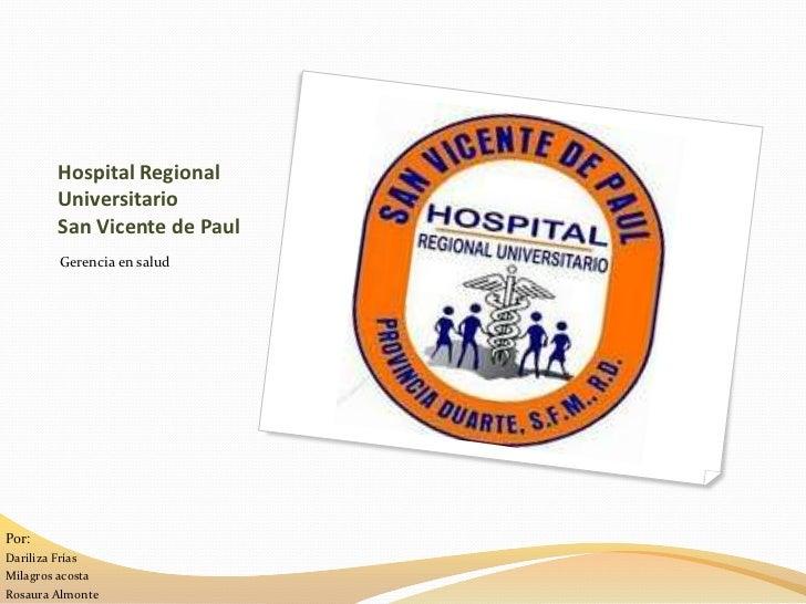 Hospital Regional        Universitario        San Vicente de Paul        Gerencia en saludPor:Dariliza FríasMilagros acost...