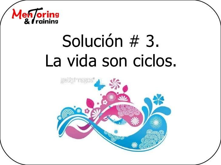 Solución # 3. La vida son ciclos.