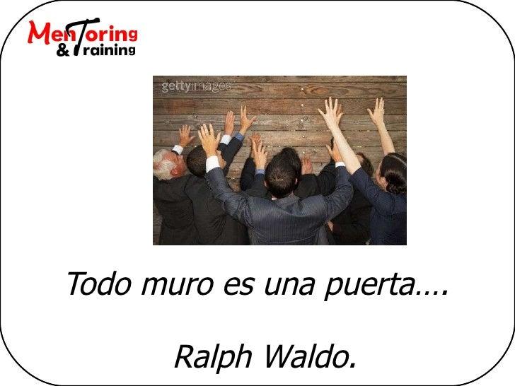 Todo muro es una puerta…. Ralph Waldo.