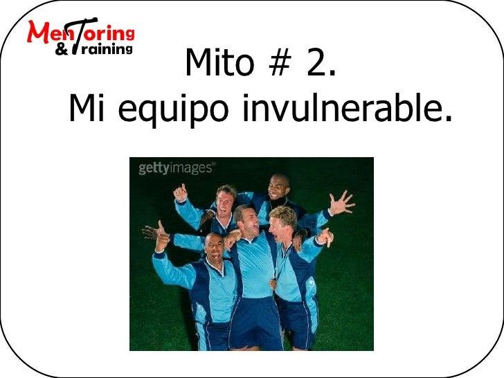 Mito # 2. Mi equipo invulnerable.