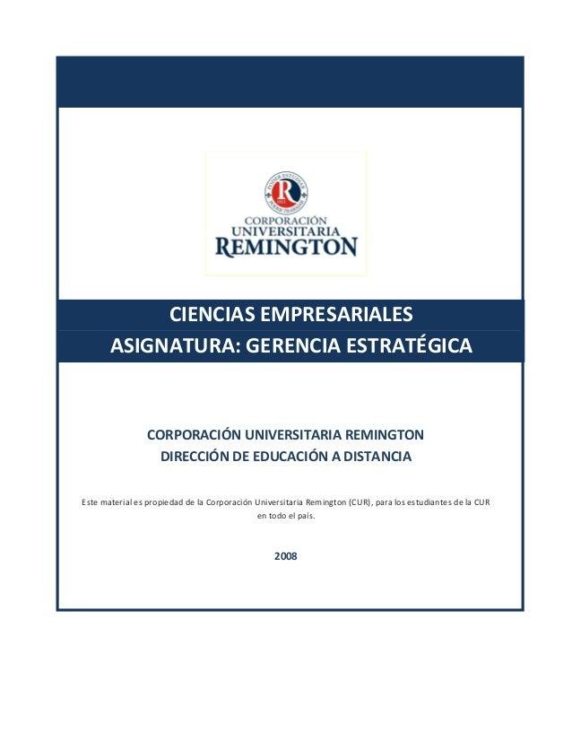 CIENCIAS EMPRESARIALES ASIGNATURA: GERENCIA ESTRATÉGICA CORPORACIÓN UNIVERSITARIA REMINGTON DIRECCIÓN DE EDUCACIÓN A DISTA...