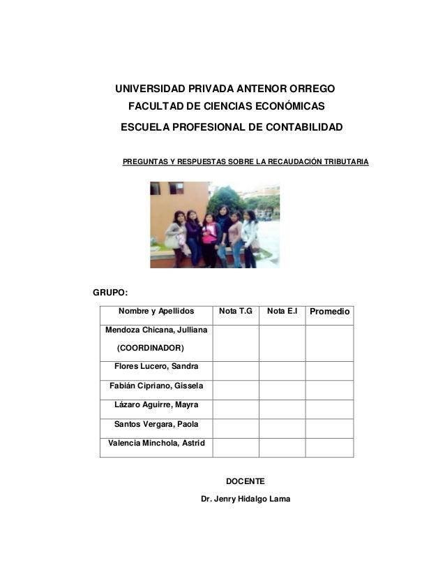 UNIVERSIDAD PRIVADA ANTENOR ORREGO FACULTAD DE CIENCIAS ECONÓMICAS ESCUELA PROFESIONAL DE CONTABILIDAD PREGUNTAS Y RESPUES...
