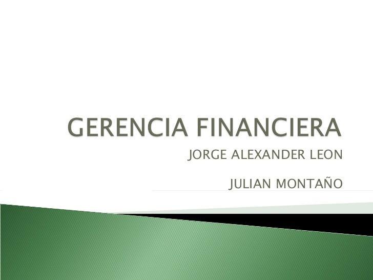 JORGE ALEXANDER LEON     JULIAN MONTAÑO