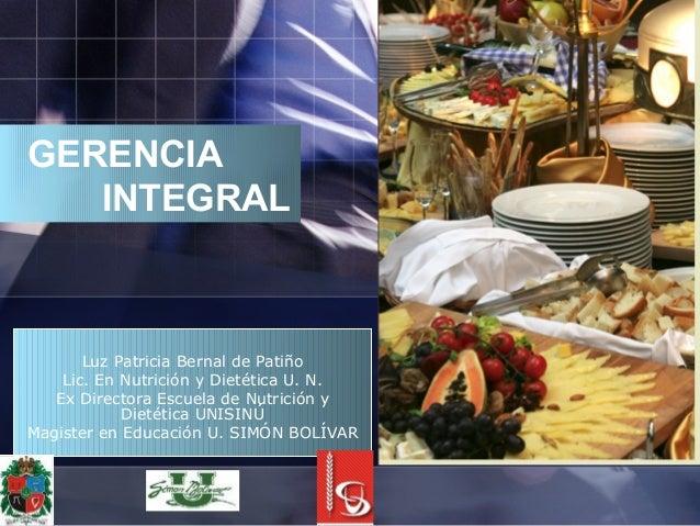 GERENCIAINTEGRALLuz Patricia Bernal de PatiñoLic. En Nutrición y Dietética U. N.Ex Directora Escuela de Nutrición yDietéti...