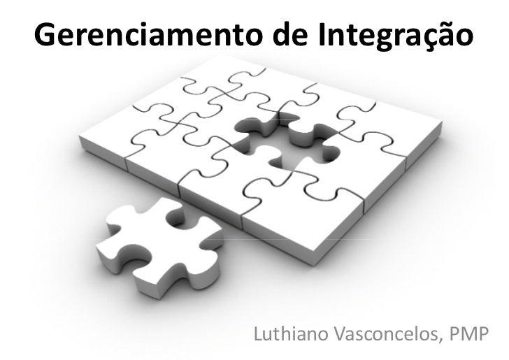 Gerenciamento de Integração                  Luthiano Vasconcelos, PMP