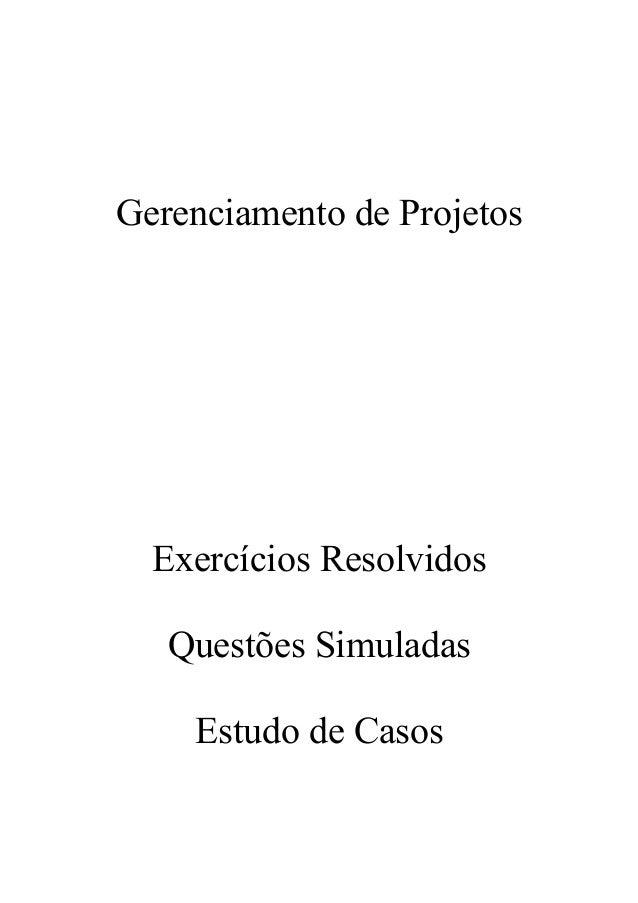 Gerenciamento de Projetos  Exercícios Resolvidos Questões Simuladas Estudo de Casos
