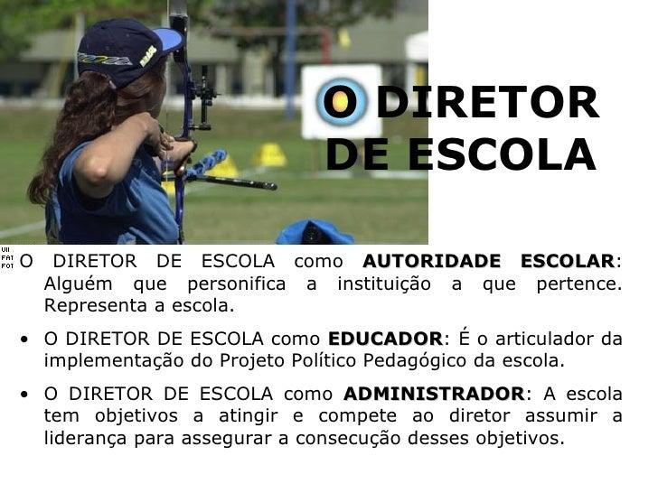 O DIRETOR DE ESCOLA <ul><li>O DIRETOR DE ESCOLA como  AUTORIDADE ESCOLAR : Alguém que personifica a instituição a que pert...