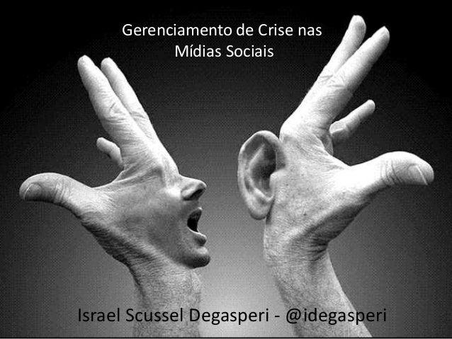 Gerenciamento de Crise nas Mídias Sociais Israel Scussel Degasperi - @idegasperi