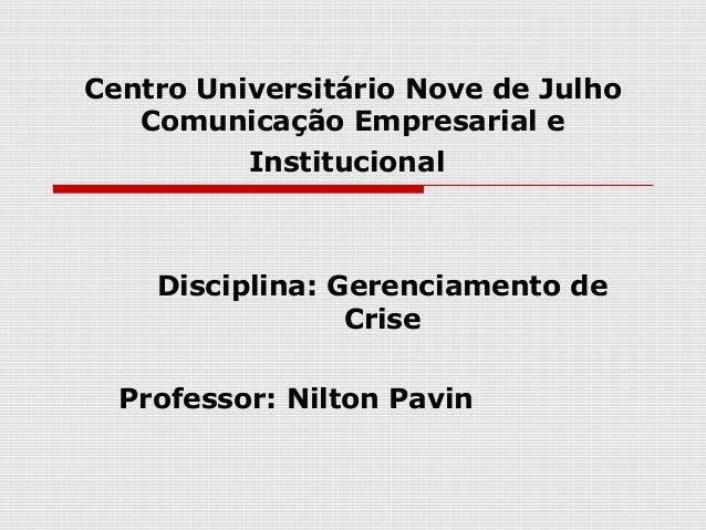 Centro Universitário Nove de JulhoComunicação Empresarial eInstitucionalDisciplina: Gerenciamento deCriseProfessor: Nilton...
