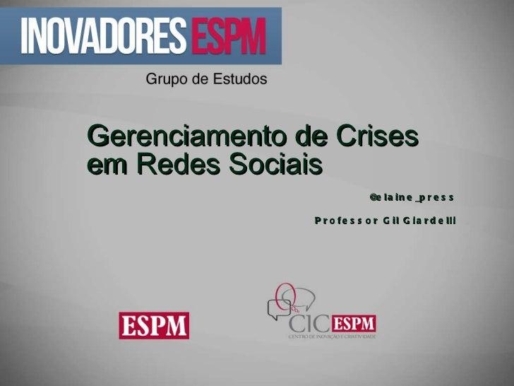 Gerenciamento em Redes Sociais @elaine_press Professor Gil Giardelli