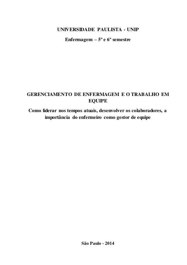 UNIVERSIDADE PAULISTA - UNIP Enfermagem – 5º e 6º semestre GERENCIAMENTO DE ENFERMAGEM E O TRABALHO EM EQUIPE Como liderar...