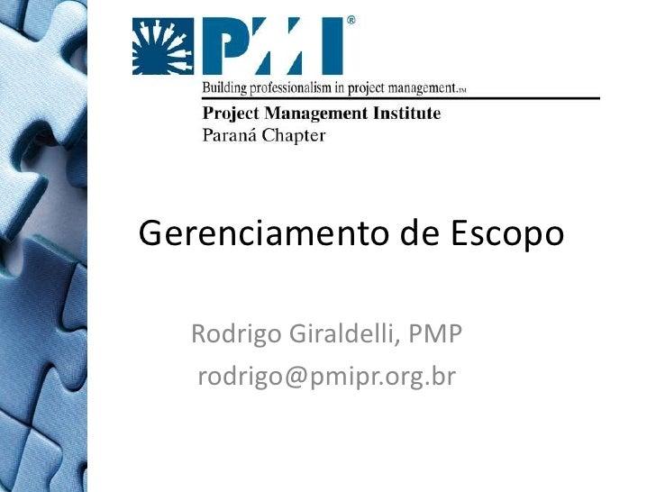 Gerenciamento de Escopo<br />Rodrigo Giraldelli, PMP<br />rodrigo@pmipr.org.br <br />