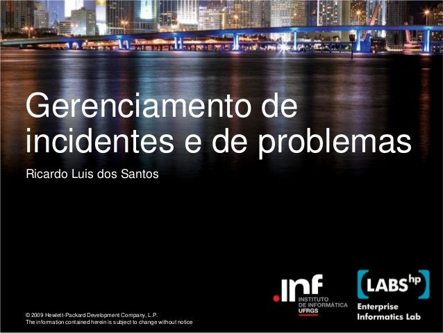 Gerenciamento deincidentes e de problemasRicardo Luis dos Santos© 2009 Hewlett-Packard Development Company, L.P.The inform...
