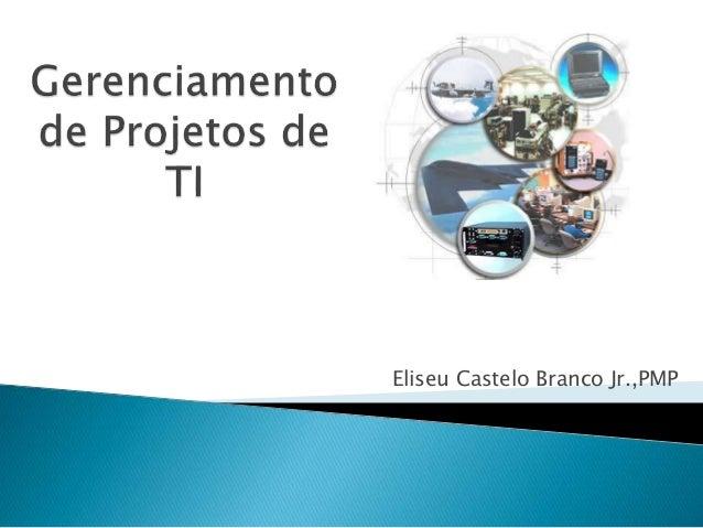 Eliseu Castelo Branco Jr.,PMP