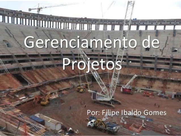 Gerenciamento de  Projetos  Por: Filipe Ibaldo Gomes