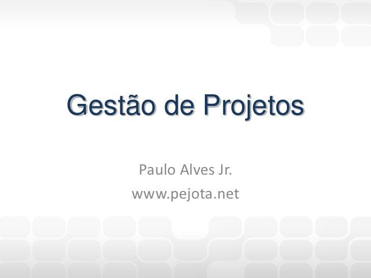 Gestão de Projetos     Paulo Alves Jr.    www.pejota.net
