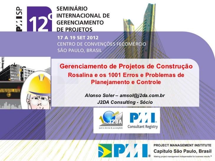 Gerenciamento de Projetos de Construção  Rosalina e os 1001 Erros e Problemas de          Planejamento e Controle       Al...