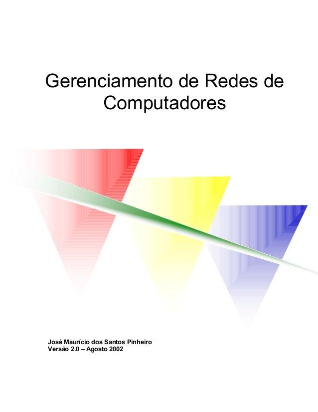 Gerenciamento de Redes de Computadores José Maurício dos Santos Pinheiro Versão 2.0 – Agosto 2002