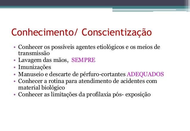 Conhecimento/ Conscientização• Conhecer os possíveis agentes etiológicos e os meios de  transmissão• Lavagem das mãos, SEM...