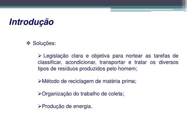 CLASSIFICAÇÃO DOS RESÍDUOS SÓLIDOS URBANOS  - Domiciliares  - Comerciais  - Serviços de Saúde  - Varrição  - Entulhos  - E...