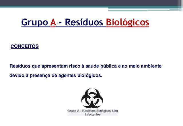 Grupo A – Resíduos Biológicos• Devem ser acondicionados em sacos brancos  identificados.