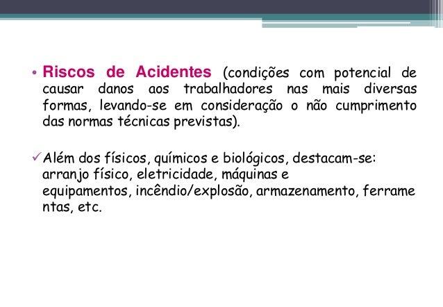 • Riscos de Acidentes (condições com potencial de causar danos aos trabalhadores nas mais diversas formas, levando-se em c...