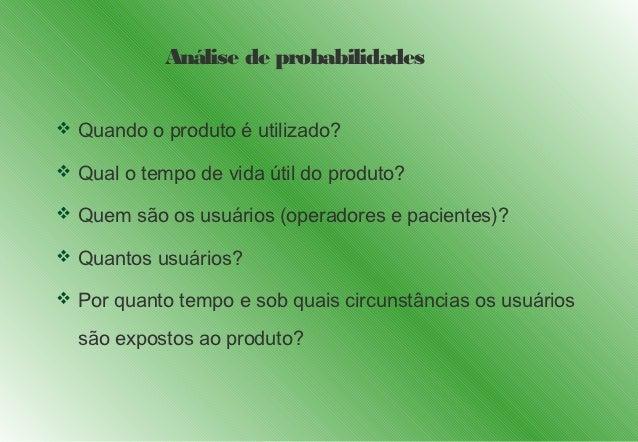 Análise de probabilidades Quando o produto é utilizado? Qual o tempo de vida útil do produto? Quem são os usuários (ope...