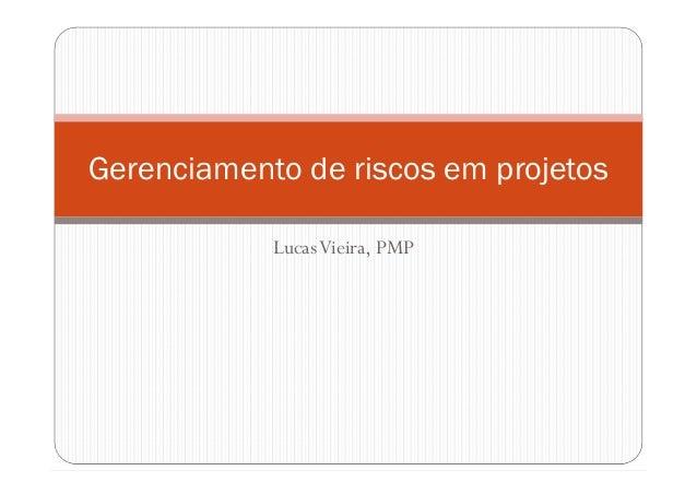 Gerenciamento de riscos em projetos            Lucas Vieira, PMP