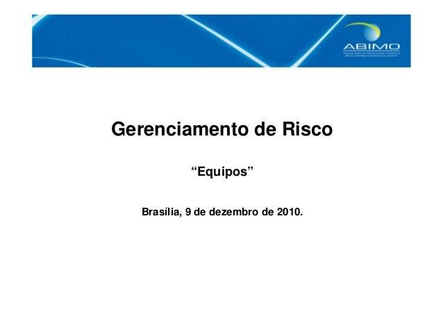 """Gerenciamento de Risco  """"Equipos""""  Brasília, 9 de dezembro de 2010."""