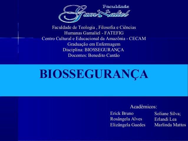 BIOSSEGURANÇABIOSSEGURANÇA Faculdade de Teologia , Filosofia e Ciências Humanas Gamaliel - FATEFIG Centro Cultural e Educa...