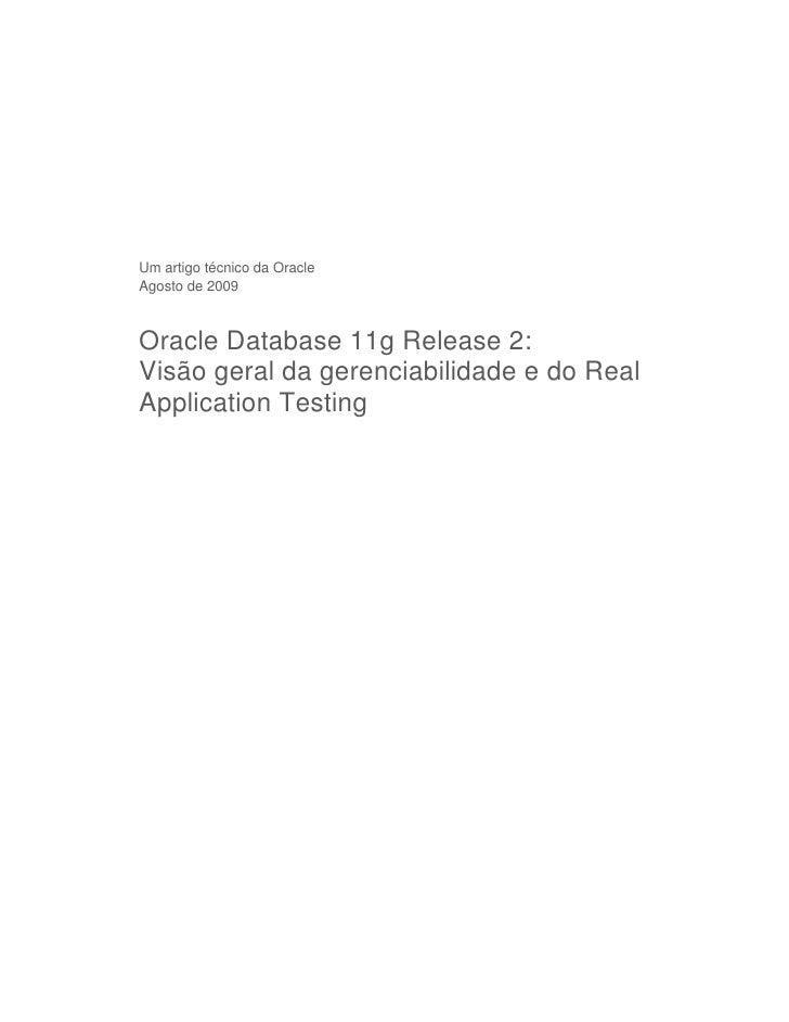 Um artigo técnico da OracleAgosto de 2009Oracle Database 11g Release 2:Visão geral da gerenciabilidade e do RealApplicatio...