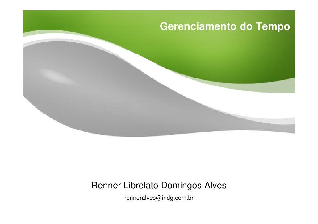 Gerenciamento do Tempo     Renner Librelato Domingos Alves        renneralves@indg.com.br