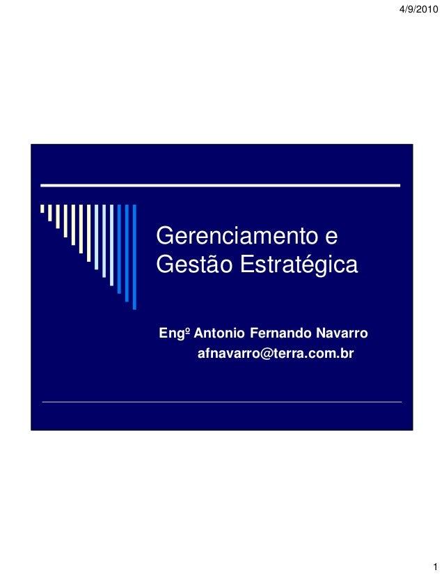 4/9/2010  Gerenciamento e Gestão Estratégica Engº Antonio Fernando Navarro afnavarro@terra.com.br  1