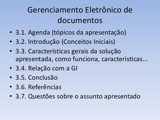 Gerenciamento Eletrônico de documentos • 3.1. Agenda (tópicos da apresentação) • 3.2. Introdução (Conceitos Iniciais) • 3....