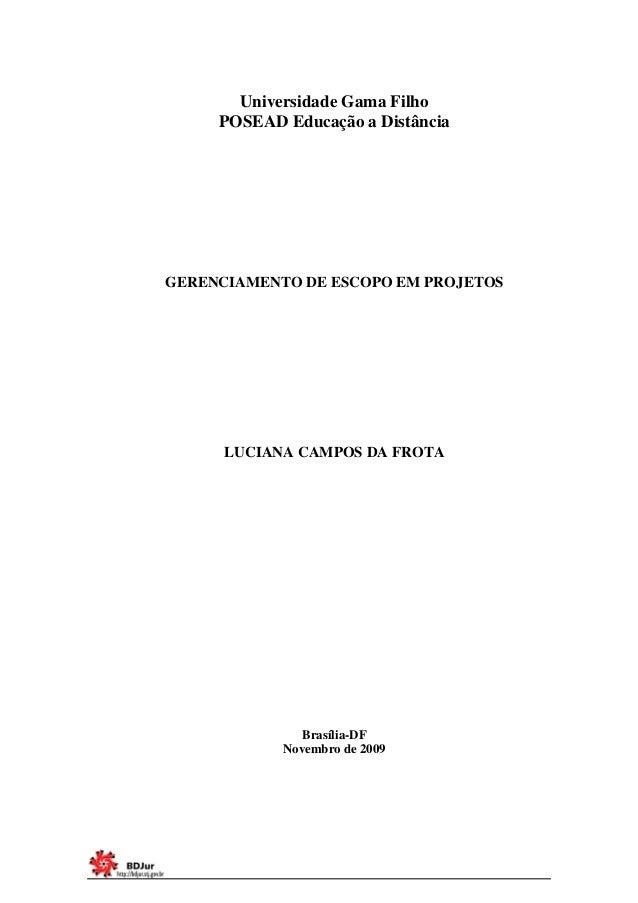 Universidade Gama Filho  POSEAD Educação a Distância  GERENCIAMENTO DE ESCOPO EM PROJETOS  LUCIANA CAMPOS DA FROTA  Brasíl...