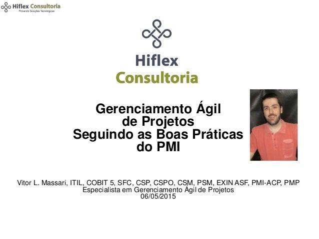 Gerenciamento Ágil de Projetos Seguindo as Boas Práticas do PMI Vitor L. Massari, ITIL, COBIT 5, SFC, CSP, CSPO, CSM, PSM,...