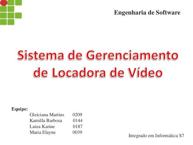 Equipe: Gleiciana Martins 0209 Kamilla Barbosa 0144 Luiza Karine 0187 Maria Elayne 0039 Engenharia de Software Integrado e...